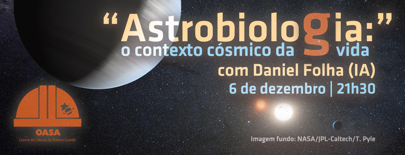 """""""Astrobiologia: o contexto cósmico da vida"""", com Daniel Folha"""