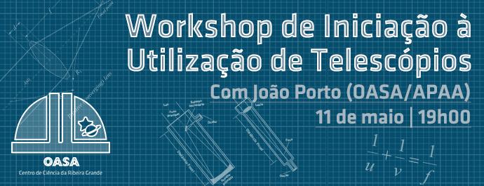 Workshop Iniciação ao uso de telescópios, com João Porto (OASA/APAA)