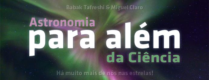 Astronomia Para Além da Ciência / TWAN / Miguel Claro / Babak Tafreshi / OASA